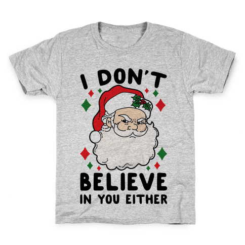 I Don't Believe In You Either (Santa) Kids T-Shirt