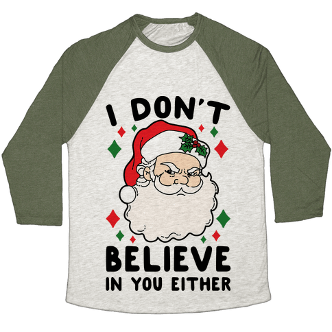 I Don't Believe In You Either (Santa) Baseball Tee