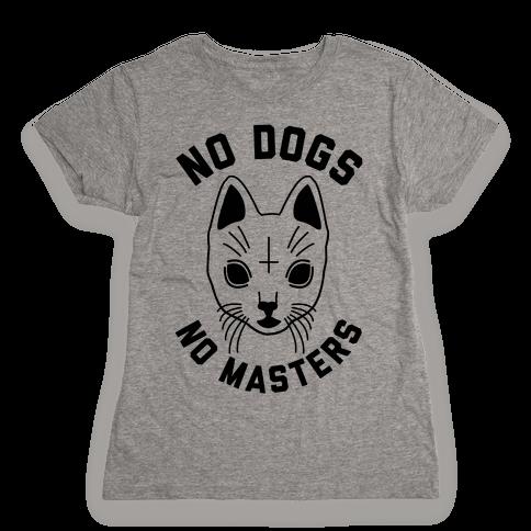 No Dogs No Masters Womens T-Shirt