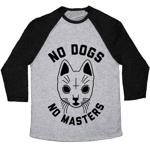 No Dogs No Masters Baseball Tee