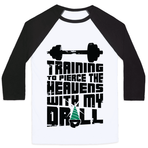 Training to Pierce The Heavens With My Drill Baseball Tee