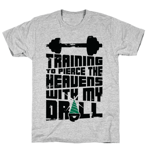 Training to Pierce The Heavens With My Drill Mens T-Shirt