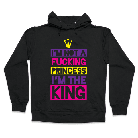 I'm The King Hooded Sweatshirt
