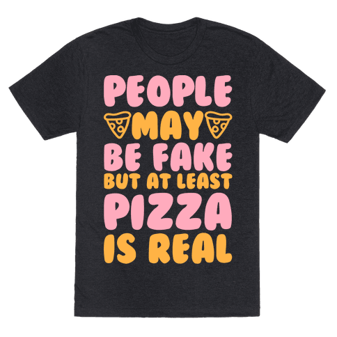 People May Be Fake But At Least Pizza Is Real