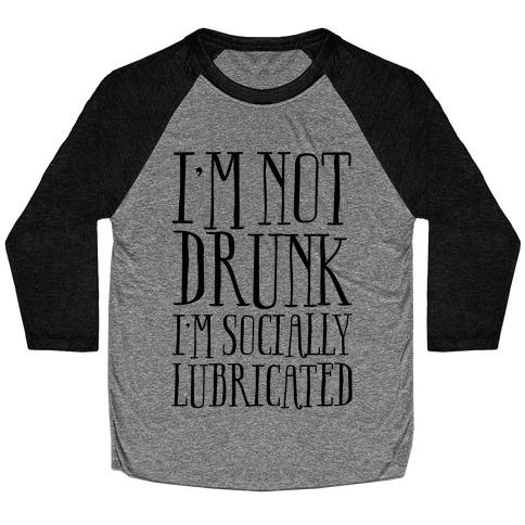 I'm Not Drunk, I'm Socially Lubricated Baseball Tee