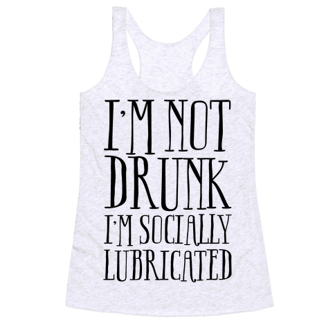I'm Not Drunk, I'm Socially Lubricated Racerback Tank Top