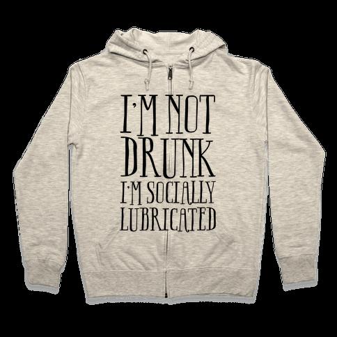 I'm Not Drunk, I'm Socially Lubricated Zip Hoodie