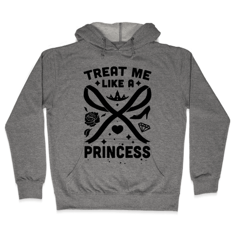 Treat Me Like A Princess Hooded Sweatshirt