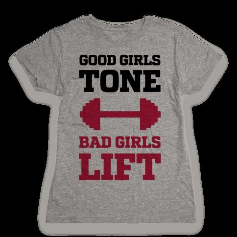 Good Girls Tone Bad Girls Lift Womens T-Shirt