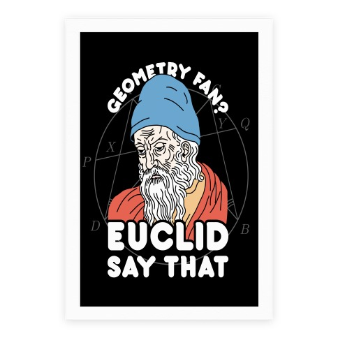 Geometry Fan? Euclid Say That Poster
