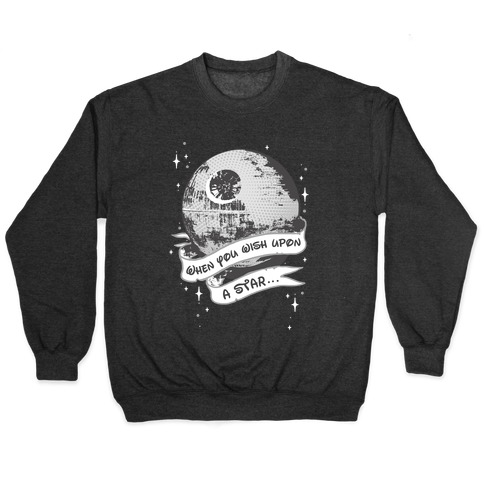When You Wish Upon A Death Star Pullover