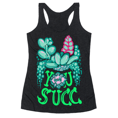 You Succ! (Succulents) Racerback Tank Top