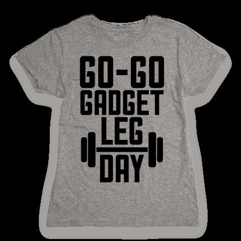 Go-go Gadget Leg Day Womens T-Shirt