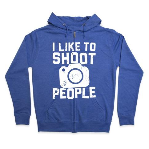 I Like To Shoot People Zip Hoodie