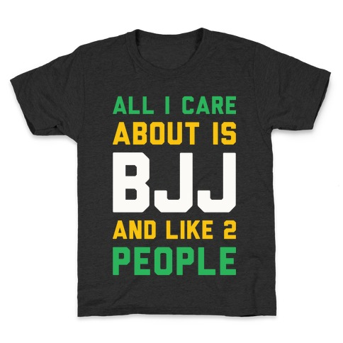 All I Care About Is BJJ And Like 2 People Kids T-Shirt