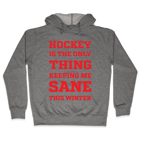 Hockey Is The Only Thing Keeping Me Sane This Winter Hooded Sweatshirt