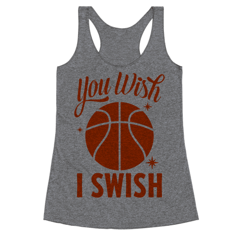 You Wish, I Swish Racerback Tank Top