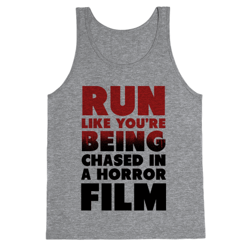 Run Like Your Being Chased in a Horror Film Tank Top