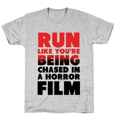 Run Like Your Being Chased in a Horror Film T-Shirt