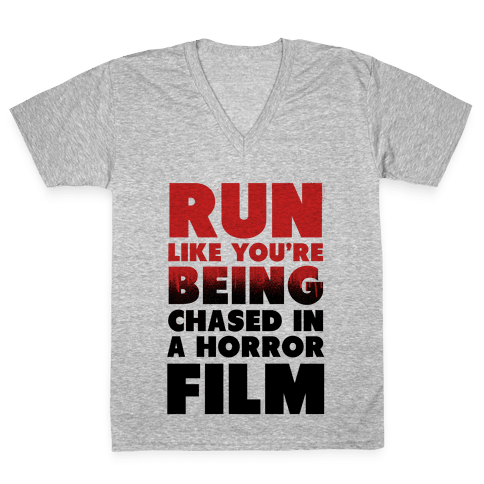 Run Like Your Being Chased in a Horror Film V-Neck Tee Shirt