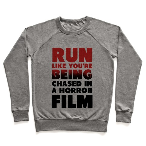 Run Like Your Being Chased in a Horror Film Pullover