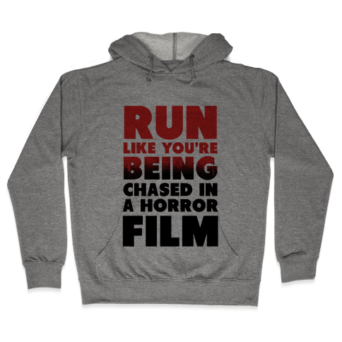 Run Like Your Being Chased in a Horror Film Hooded Sweatshirt