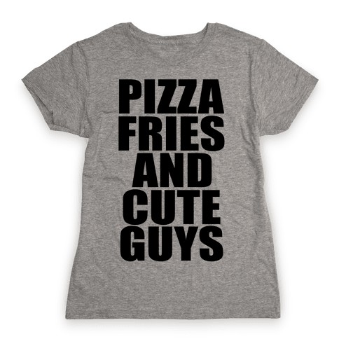 Pizza, Fries, and Cute Guys Womens T-Shirt