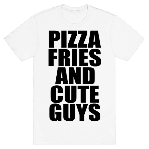 Pizza, Fries, and Cute Guys Mens T-Shirt