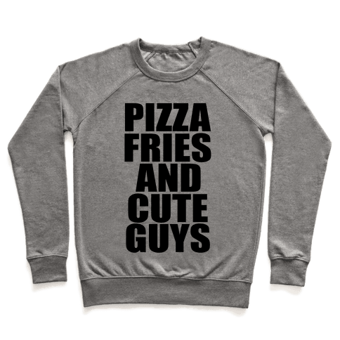 Pizza, Fries, and Cute Guys Pullover