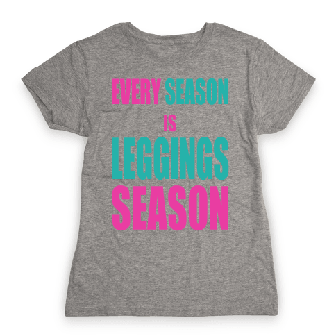 Every Season is Leggings Season (slim fit) Womens T-Shirt