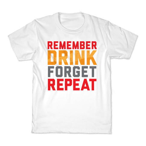 Remember, Drink, Forget, Repeat Kids T-Shirt