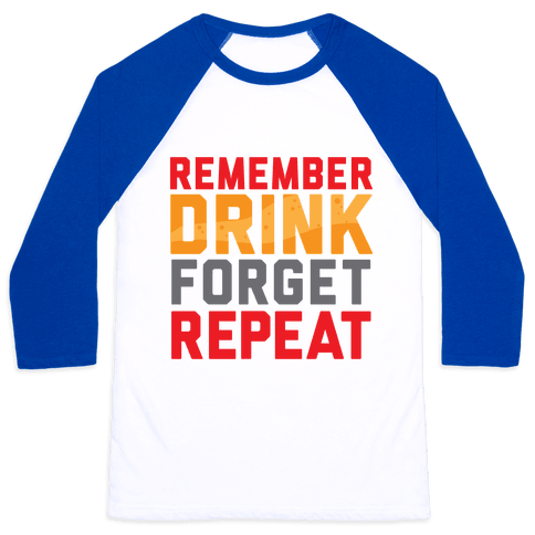 Remember, Drink, Forget, Repeat Baseball Tee