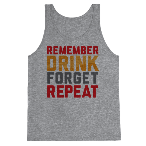 Remember, Drink, Forget, Repeat Tank Top