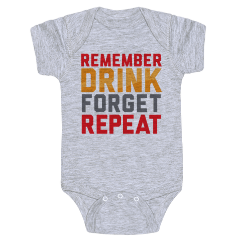 Remember, Drink, Forget, Repeat Baby Onesy