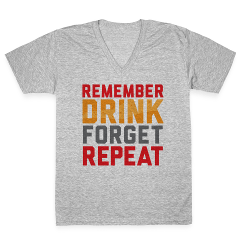 Remember, Drink, Forget, Repeat V-Neck Tee Shirt