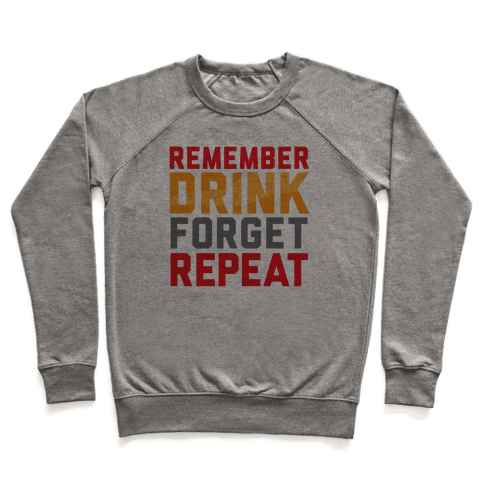 Remember, Drink, Forget, Repeat Pullover
