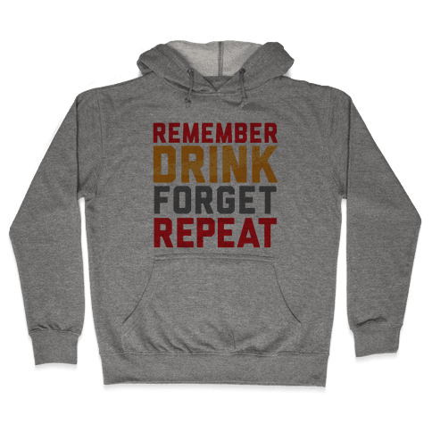 Remember, Drink, Forget, Repeat Hooded Sweatshirt
