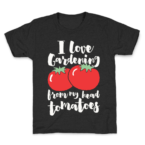 I Love Gardening From My Head Tomatoes Kids T-Shirt