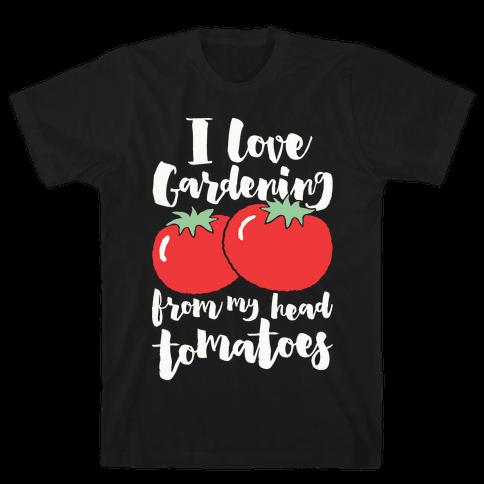 I Love Gardening From My Head Tomatoes Mens T-Shirt