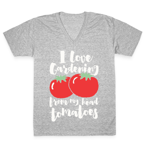 I Love Gardening From My Head Tomatoes V-Neck Tee Shirt
