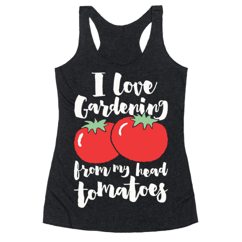I Love Gardening From My Head Tomatoes Racerback Tank Top