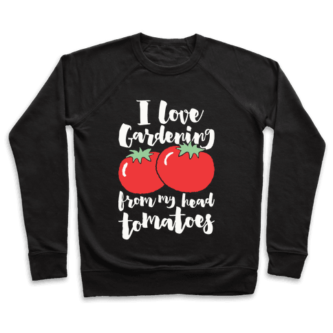 I Love Gardening From My Head Tomatoes Pullover