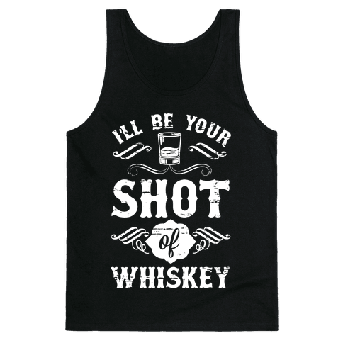 I'll Be Your Shot Of Whiskey Tank Top