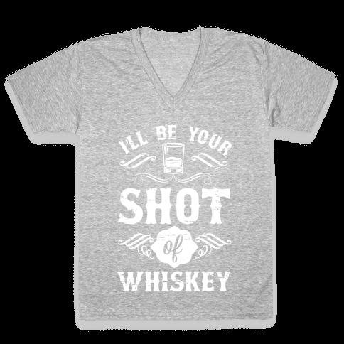 I'll Be Your Shot Of Whiskey V-Neck Tee Shirt