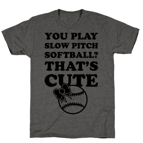 You Play Slow Pitch Softball? Mens T-Shirt