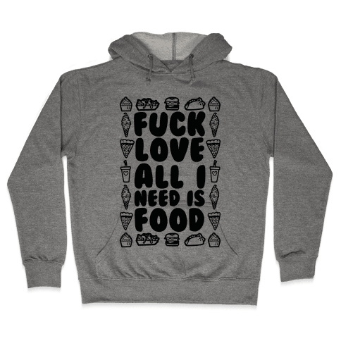 F*** Love All I Need Is Food Hooded Sweatshirt