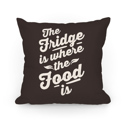 The Fridge Is Where The Food is