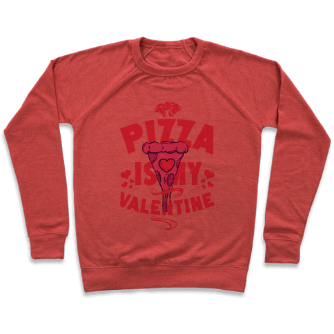 Pizza is My Valentine Pullover