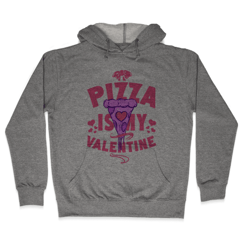 Pizza is My Valentine Hooded Sweatshirt