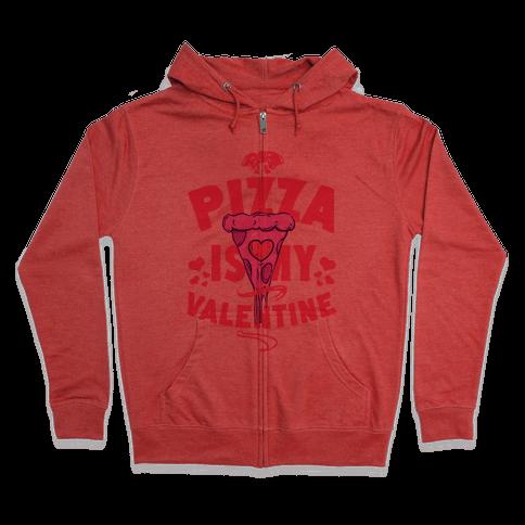 Pizza is My Valentine Zip Hoodie